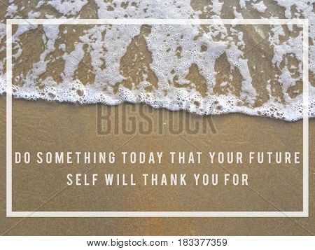 Do something today for your future