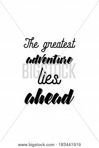 Travel life style inspiration quotes lettering. Motivational quote calligraphy. The greatest adventure lies ahead.