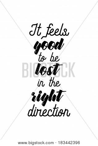 Travel life style inspiration quotes lettering. Motivational quote calligraphy. It feels good to be lost in the right direction.