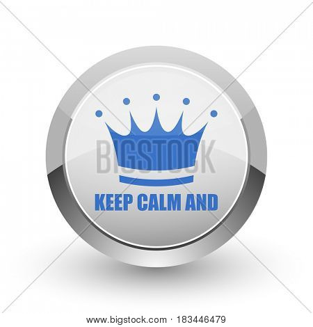 Keep calm and chrome border web and smartphone apps design round glossy icon.