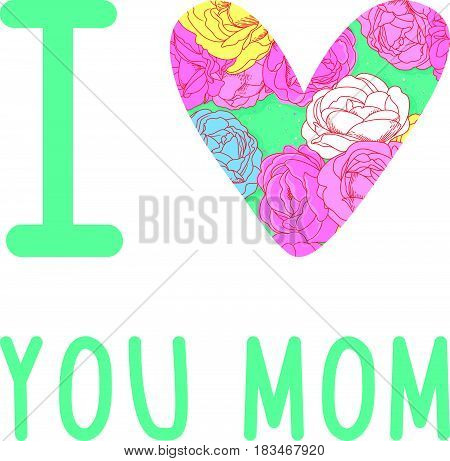 Greeting I love you Mom phrase. .A card with I love you Mom message heart with flowers..Vector Illustration for Mothers day background.