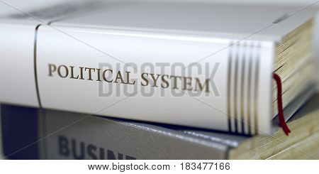 Close-up of a Book with the Title on Spine Political System. 3D Illustration.