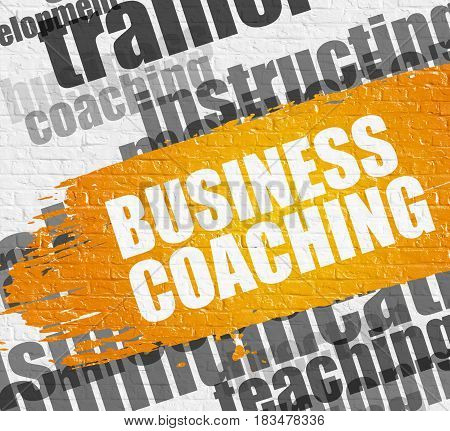 Education Service Concept: Business Coaching on the Yellow Paintbrush Stripe. Business Coaching on the Brickwall Background with Wordcloud Around It.