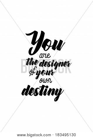 Travel life style inspiration quotes lettering. Motivational quote calligraphy. You are the designer of your own destiny.