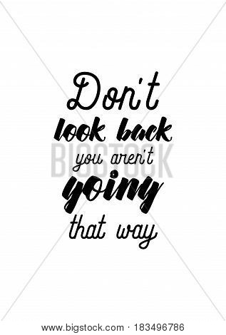 Travel life style inspiration quotes lettering. Motivational quote calligraphy. Don't look back you aren't going that way.