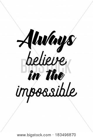 Travel life style inspiration quotes lettering. Motivational quote calligraphy. Always believe in the impossible.