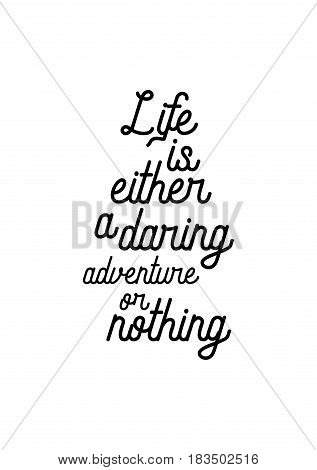 Travel life style inspiration quotes lettering. Motivational quote calligraphy. Life is either a daring adventure or nothing.