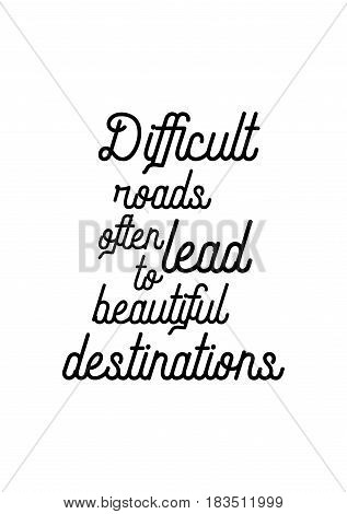 Travel life style inspiration quotes lettering. Motivational quote calligraphy. Difficult roads often lead to beautiful destinations.