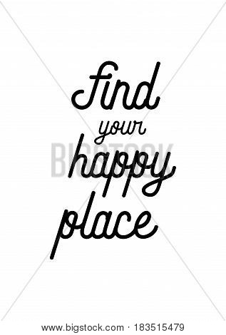 Travel life style inspiration quotes lettering. Motivational quote calligraphy. Find your happy place.