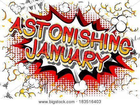 Astonishing January - Comic book style word on abstract background.