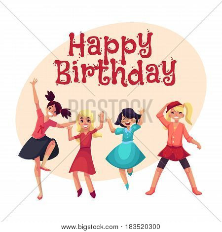 Happy birthday vector greeting card, poster, banner design with Four various girls in colorful clothes having fun, dancing at party, cartoon vector illustration with space for text. Set of happy girls