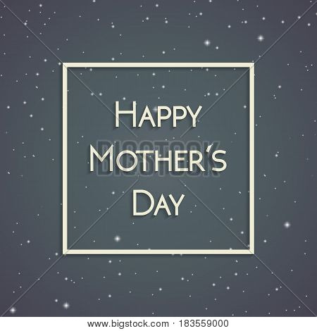 Happy Mother's Day greeting card on the background of gray starry sky