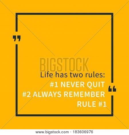 Life has two rules: Never quit Always remember rule 1. Inspirational saying. Motivational quote. Creative vector typography concept design illustration with yellow background.