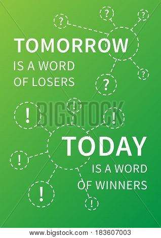 Tomorrow is a word of losers Today is a word of winners. Motivation quote with linear elements. Positive affirmation. Creative vector typography concept design illustration with green background.