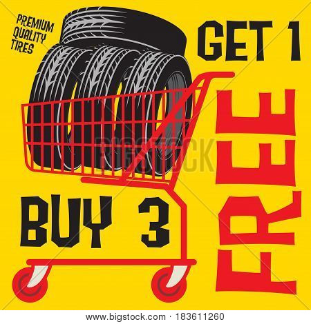 Tires sale poster with tires in shopping chart and text Buy 3 get 1 Free vector illustration