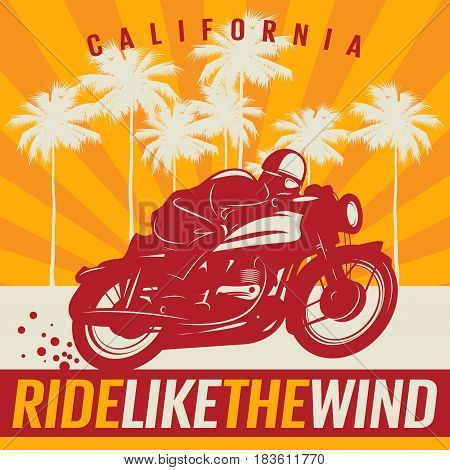 Biker riding a motorcycle poster with text California Ride like the wind. Bikers event or festival emblem. Vector illustration