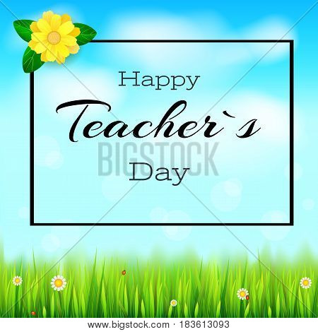 Happy teacher day. Realistic greeting banner for your congratulations cards on spring backdrop with flowers, green grass, blue sky and white clouds. Ready for your design