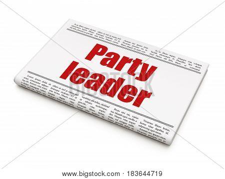 Politics concept: newspaper headline Party Leader on White background, 3D rendering