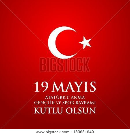 19 Mayis Ataturk'u Anma, Genclik Ve Spor Bayrami. Translation From Turkish: 19Th May Commemoration O