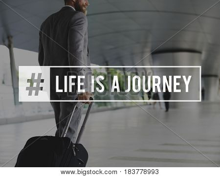 Life is a Journey Adventure Trip Exploration Traveling Destination