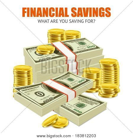 Financial savings realistic advertisement composition  poster with dollars banknotes piles and stacks of golden coins  vector illustration