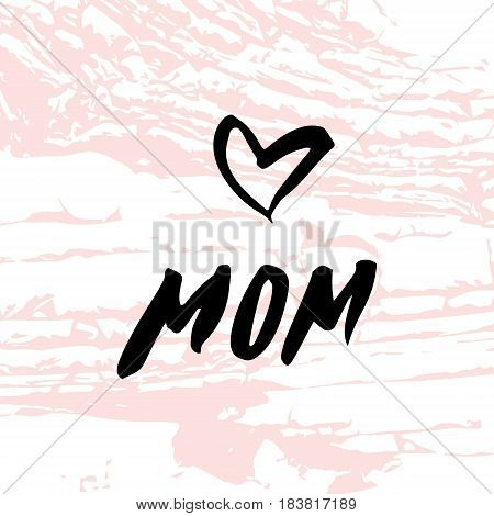 Heart. Mom. Happy Mother's Day Greeting Card. Black Brush lettering. Calligraphy Inscription. Pink stone marble texture. Vector illustration
