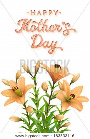 Mothers Day greeting card with orange lilies and glitter texture brush lettering inscription. Three flowers with water drops isolated on white background. Floral vector illustration.