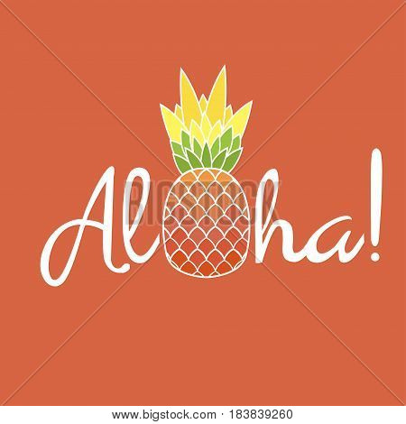 Pineapple with leaf and lettering Aloha. Exotic fruit from tropical America. Typography t-shirt graphics poster banner textile apparel greeting card. Vector