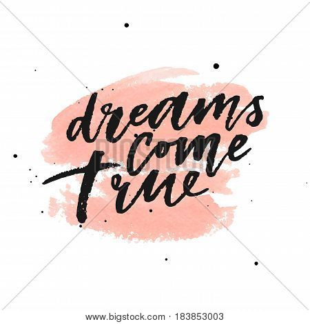 Dreams come true on watercolor peach background. Vector illustration. Hand lettering