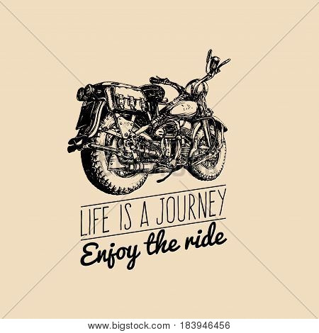 Life is a journey, enjoy the ride inspirational poster. Vector hand drawn retro bike for MC label. Vintage detailed motorcycle illustration for custom chopper store, garage logo, t-shirt print etc.