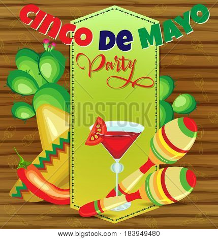 Vector invitation to a party for a holiday of Cinco de Mayo. Sombrero and cactus behind the sewn parchment maracas and a glass of drink in front. On a wooden background.
