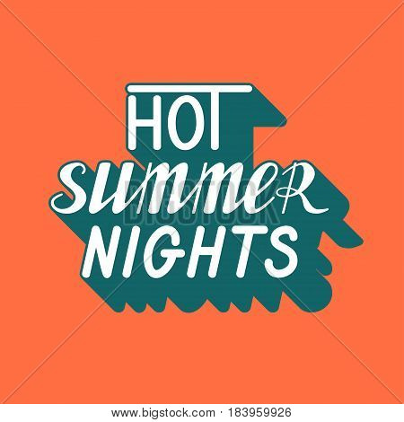 Hand written lettering Hot Summer Nights made in vector. Hand drawn card, poster, postcard, t-shirt apparel design. Ink illustration. Modern calligraphy. Retro, old fashioned typography.