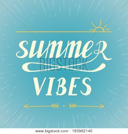 Summer vibes, typographic inscription on vintage raw sun. Summer poster, banner, card design. Handwritten summer lettering fun quote illustration made in vector.