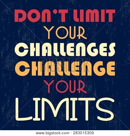 Do Not Limit Your Challenges. Challenge Your Limit. Motivation Quote. Vector Illustration