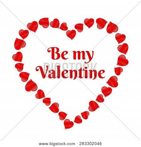 Heart Text Frame Made Of Hand Drawn Red Hearts. Be My Valentine. Vector Heart Illustration Template