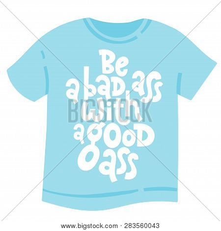 Be A Bad Ass With A Good Ass. T-shirt With Hand Drawn Vector Lettering About Gym, Fitness, Wellness