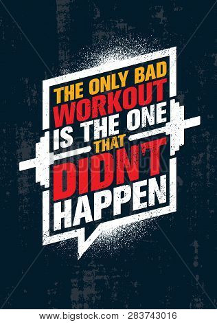The Only Bad Workout Is The One That Did Not Happen. Inspiring Workout And Fitness Gym Motivation Qu