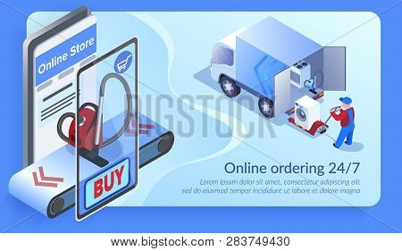 Online Ordering 24 For 7. Man Loading Truck With Home Appliances. Buy Vacuum Cleaner With Mobile Pho