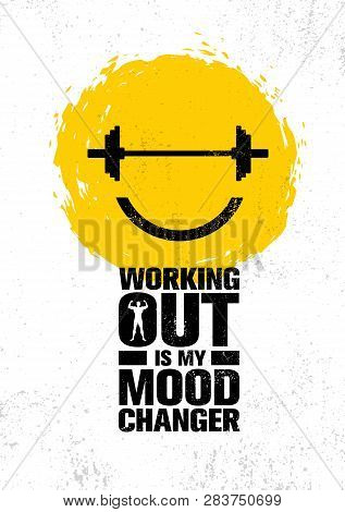Working Out Is My Mood Changer. Inspiring Workout And Fitness Gym Motivation Quote Illustration Sign