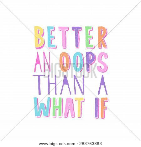 Better An Oops Than A What If. Inspiring Funny Quote. Hand Writtel Typography In Bright Trendy Color
