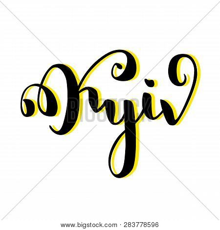 Kyiv City Name Handwritten Lettering. Ukraine Capital City Calligraphic Vector Sign On White Backgro