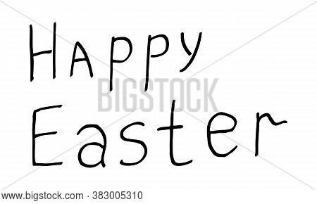Happe Easter Handlettering. Hand Drawn Vector Illustration In Doodle Style. Festive Text. Line Art D