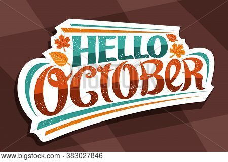 Vector Lettering Hello October, White Logo With Curly Calligraphic Font, Falling Autumn Leaves And D