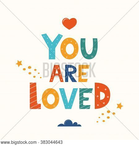 You Are Loved. Hand Drawn Motivation Lettering Phrase For Poster, Logo, Greeting Card, Banner. Cute