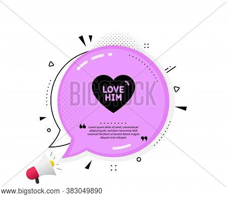Love Him Icon. Quote Speech Bubble. Sweet Heart Sign. Valentine Day Symbol. Quotation Marks. Classic