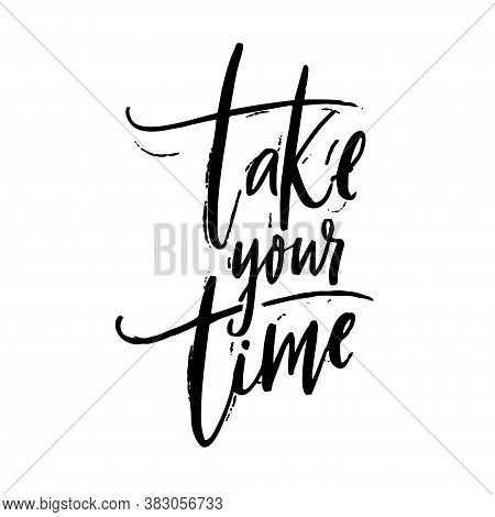 Take Your Time. Motivational Quote About Calming Down, Self Care. Black Script Lettering Inscription