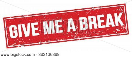 Give Me A Break Text On Red Grungy Rectangle Stamp.