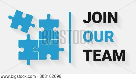 Join Our Team. Job Advertisement Recruitment Illustration With Puzzle And Text Over White Background