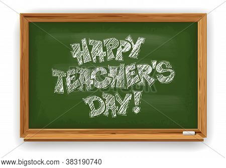 Happy Teachers Day. Flat Lay Design With Realistic, Rubbed And Dirty, Green School Chalkboard And Le