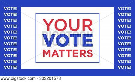 Your Vote Matters, Text Appeal. Election Of The President Or Government, Polling Day In Usa, Politic
